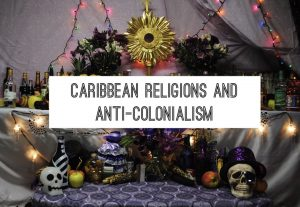 Caribbean Religions and Anti-Colonialism